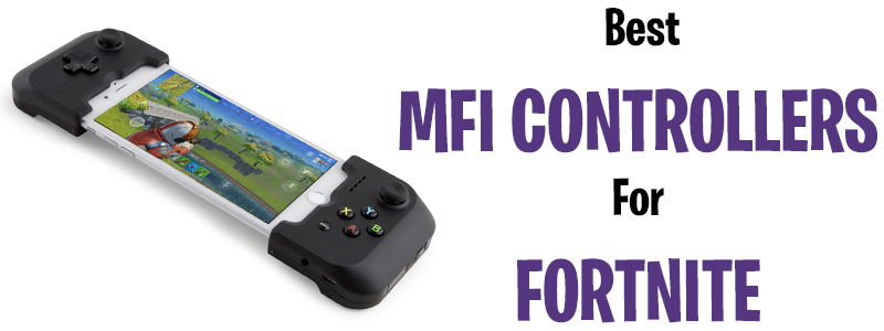 Best MFI Controllers For Fortnite